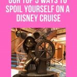 Disney Cruise Line - Our Top 5 Ways to Spoil yourself on a Disney Cruise! Disney Cruise | Disney Cruise Line | Disney Cruise Planning