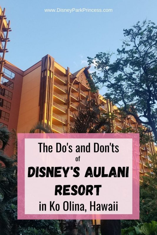 Learn the Do's and Don'ts of Disney's Aulani Resort in Ko Olina Hawaii. Make the most of your Hawaii vacation by following these important tips!