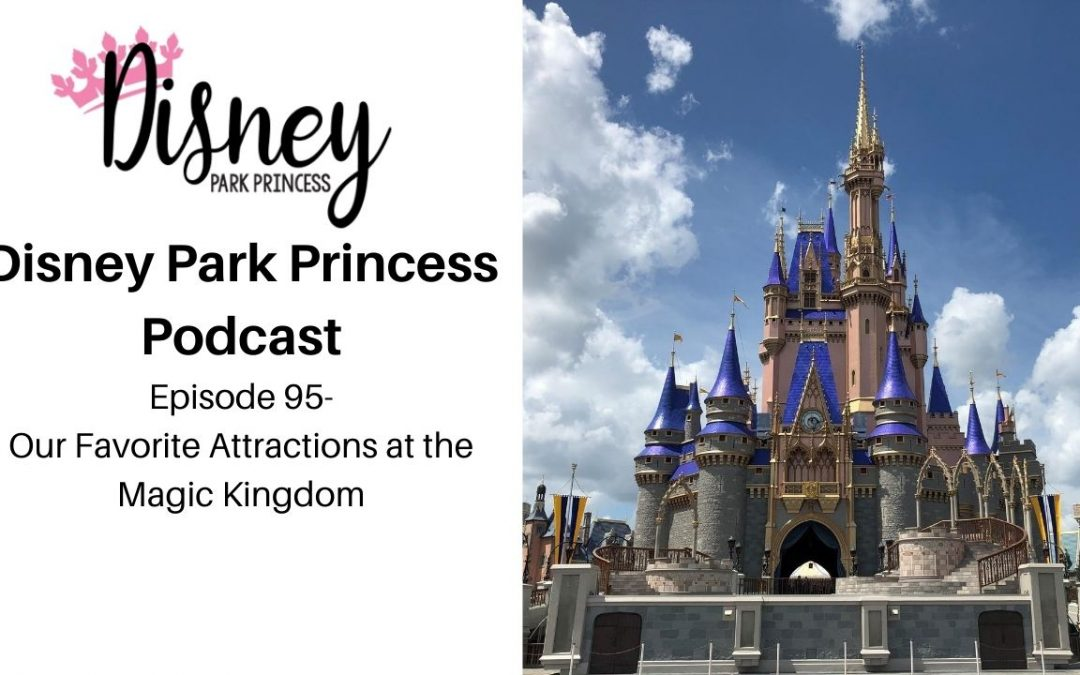 Episode 95- Our Favorite Attractions at the Magic Kingdom