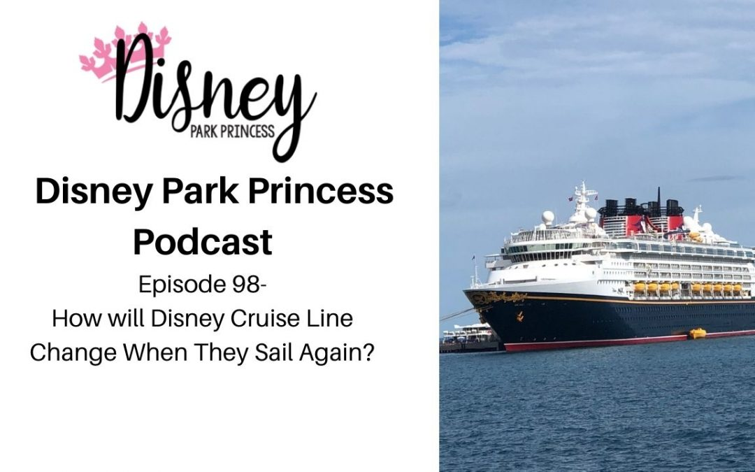 Episode 98- How will Disney Cruise Line Change When They Sail Again?