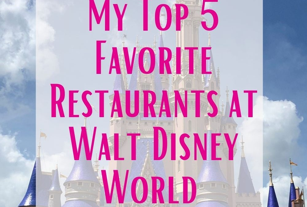 My Top 5 Favorite Table Service Restaurants at Walt Disney World