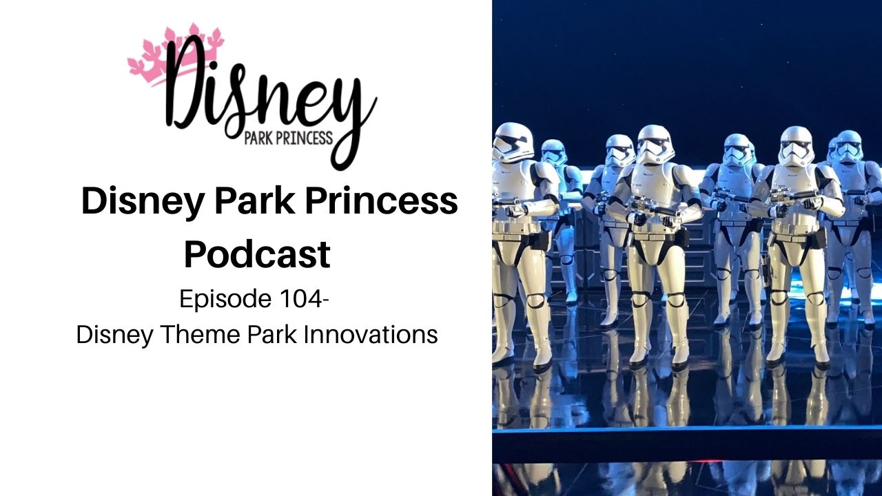 Episode 104- Disney Theme Park Innovations