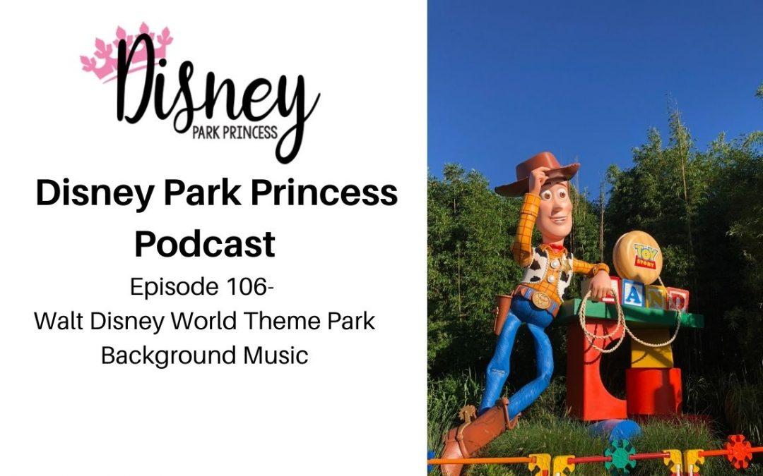 Episode 106- Walt Disney World Theme Park Background Music