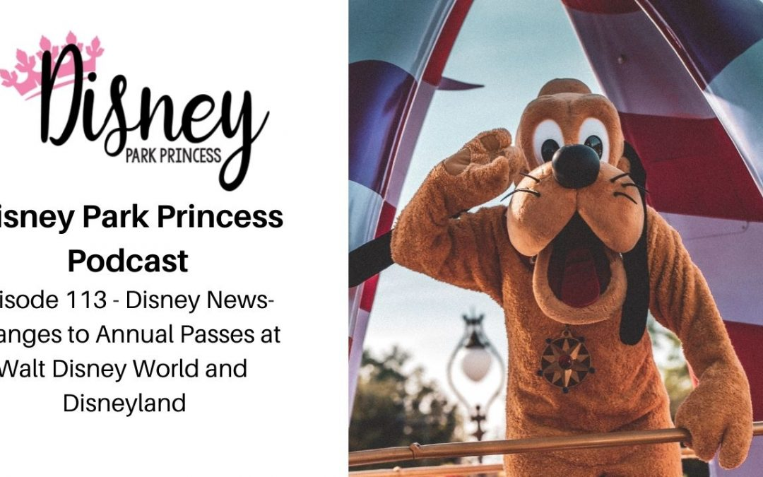 Episode 113 – Disney News- Changes to Annual Passes at Walt Disney World and Disneyland