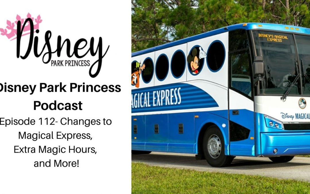 Episode 112 Changesto Walt Disney World Magical Express, Extra Magic Hours, and more