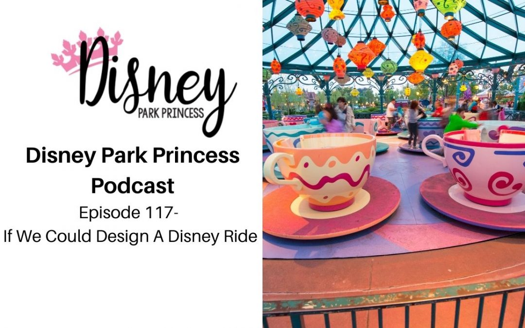 Episode 117 – If We Could Design A Disney Ride